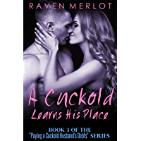 A Cuckold Learns His Place: An Erotica Story of Cuckolding and Sexual Submission (Paying a Cuckold Husband's Debts Book 3) (English Edition)