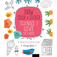 Draw, Color, and Sticker Things I Love Sketchbook: An Imaginative Illustration Journal (Colouring Books)