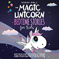 The Magic Unicorn: Bedtime Stories for Kids: Short Funny, Fantasy Stories for Children and Toddlers to Help Them Fall…