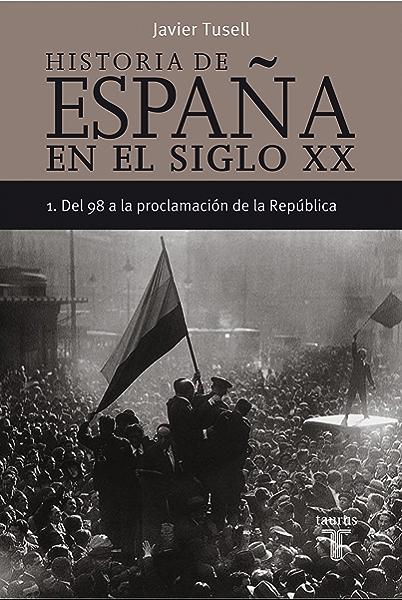 Historia de España en el siglo XX - 1: Del 98 a la proclamación de la República eBook: Tusell, Javier: Amazon.es: Tienda Kindle