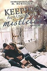 Keeping Her Under The Mistletoe: A Novelette Kindle Edition