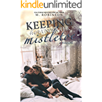 Keeping Her Under The Mistletoe: A Novelette