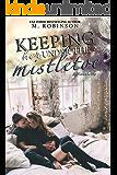 Keeping Her Under The Mistletoe: A Novelette