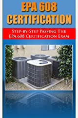 Step by Step passing the EPA 608 certification exam, including the Core, Type I, Type II, and Type III test with practice questions Kindle Edition