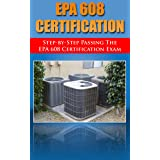 Step by Step passing the EPA 608 certification exam, including the Core, Type I, Type II, and Type III test with practice que