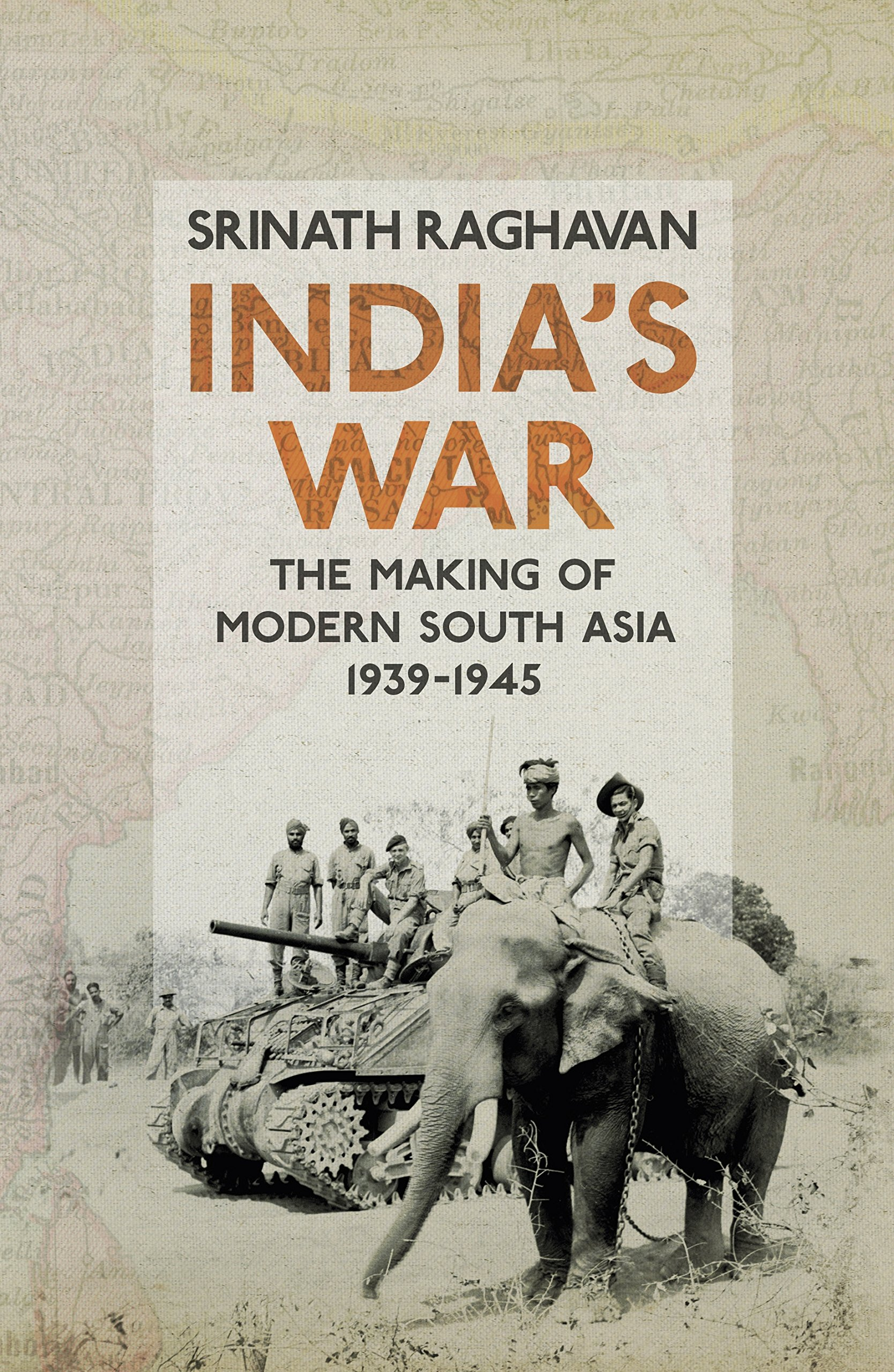 India's War: The Making Of Modern South Asia, 19391945