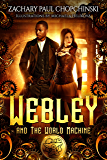 Webley and The World Machine: A YA Steampunk Adventure Full of Snark and Sass. (The Hall of Doors Book 1)