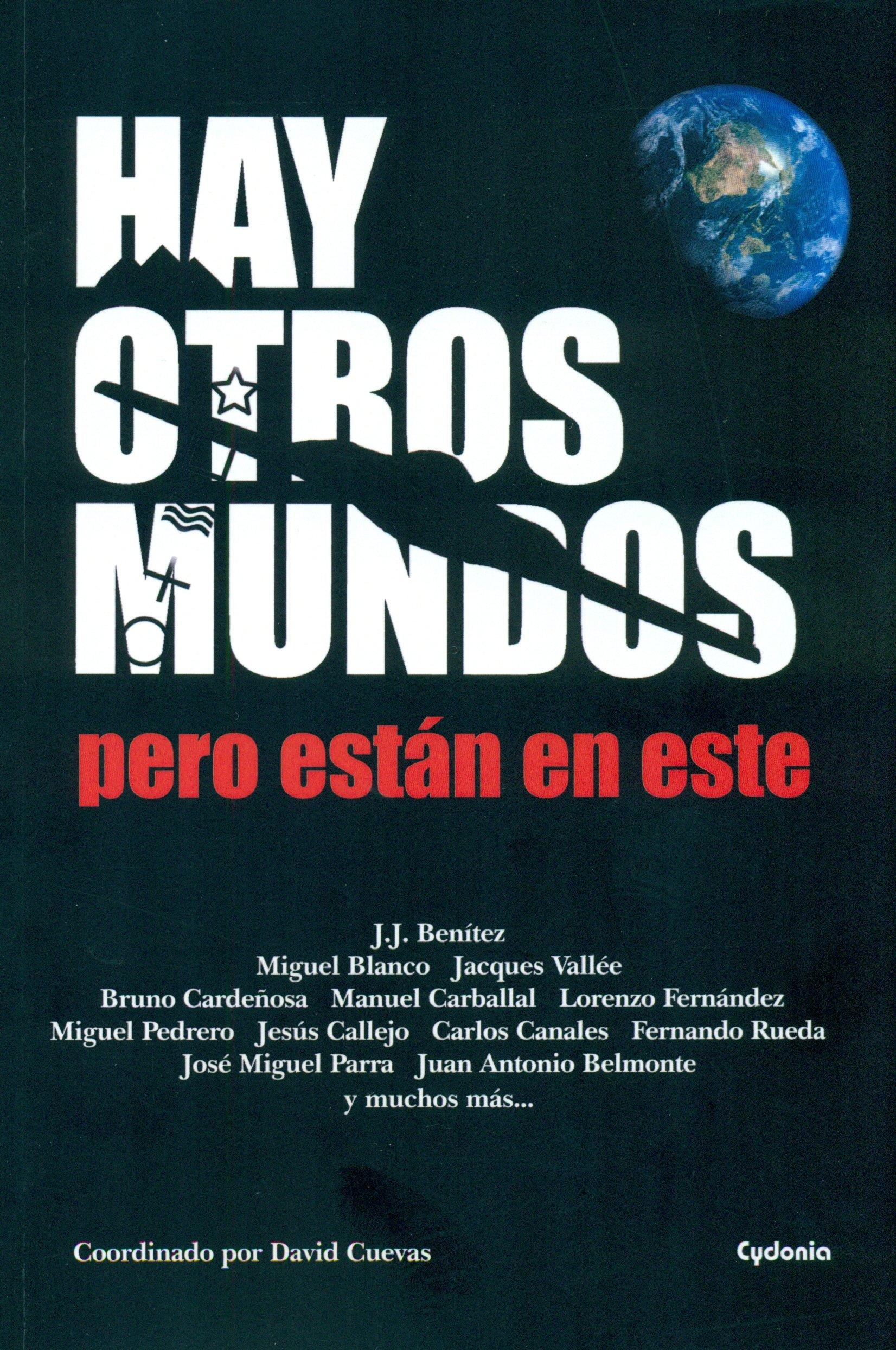 Hay otros mundos, pero están en este (Historia Oculta) Tapa blanda – 18 mar 2013 Juan José Benítez Miguel Blanco Jacques Vallè Carlos Canales Torres