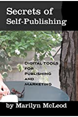 Secrets of Self Publishing: Digital Tools for Publishing and Marketing Kindle Edition