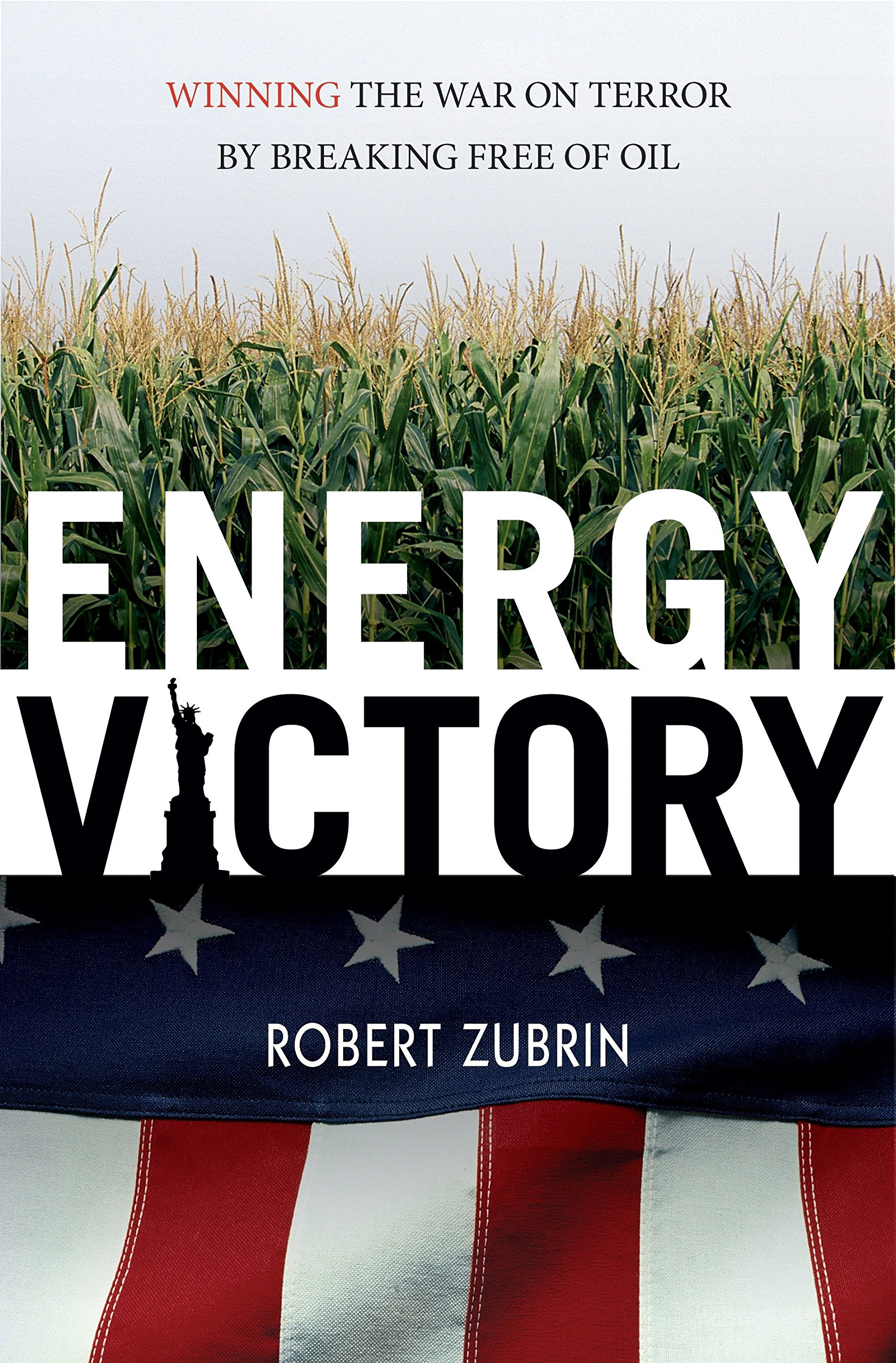 Energy Victory: Winning the War on Terror by Breaking Free of Oil (Contemporary Issues) PDF