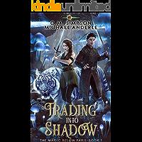 Trading Into Shadow (The Magic Below Paris Book 1)