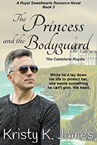 The Princess and the Bodyguard: The Casteloria Royals (A Royal Sweethearts Romance Novel Book 3)