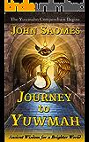 Journey to Yuwmah: Ancient Wisdom for a Brighter World (The Yuwmahn Compendium)