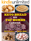 Keto Bread and Fat Bombs Cookbook: Learn 500 New, Quick and Easy, Freestyle Ketogenic Bread, Muffins, Buns, Cookies, Snacks, Treats and Smoothies for Fast ... with Low Carb, Food Points (English Edition)