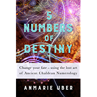 5 Numbers of Destiny: Change your fate - using the lost art of Ancient Chaldean Numerology (Numerology Series Book 1)
