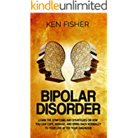 Bipolar Disorder: Learn the symptoms and strategies on how you can cope, manage, and bring back normalcy to your live after your diagnosis