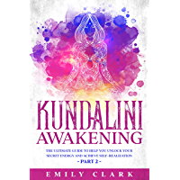 Kundalini Awakening: The Ultimate Guide to Help You Unlock Your Secret Energy and Achieve Self-Realization – Part 2 (Energy Healing Book 8) (English Edition)