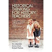 Historical Thinking for History Teachers: A new approach to engaging students and developing historical consciousness