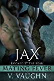 Jax: Mating Fever (Rocked by the Bear Book 6)