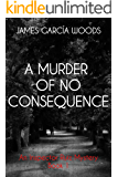 A Murder of No Consequence (An Inspector Ruiz Mystery Book 1)