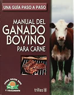 Manual del ganado bovino para carne / Manual of Beef Cattle: Una guia paso a