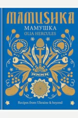 Mamushka: Recipes from Ukraine & beyond Kindle Edition