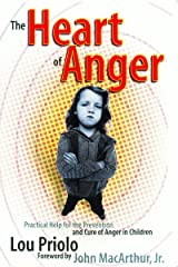 The Heart of Anger: Practical Help for the Prevention and Cure of Anger in Children Kindle Edition