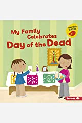 My Family Celebrates Day of the Dead (Holiday Time (Early Bird Stories ™)) Kindle Edition