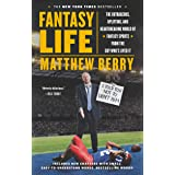 Fantasy Life: The Outrageous, Uplifting, and Heartbreaking World of Fantasy Sports from the Gu y Who's Lived It (English Edit