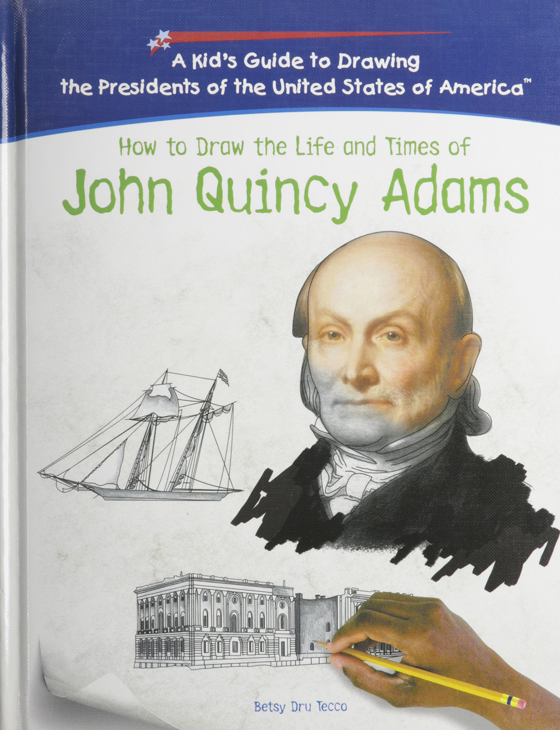Read Online How To Draw The Life And Times Of John Quincy Adams (KID'S GUIDE TO DRAWING THE PRESIDENTS OF THE UNITED STATES OF AMERICA) pdf epub