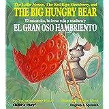 The Little Mouse, the Red Ripe Strawberry, and the Big Hungry Bear/El Ratoncito, La Fresca Roja Y Madura Y El Gran Oso Hambri