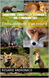 Taxidermie: concepts et techniques, - vol. 2 mammifères: Embaumement d'un renard (French Edition)