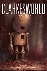 Clarkesworld: Year Eight (Clarkesworld Anthology Book 8) Kindle Edition