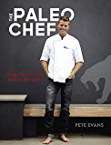 The Paleo Chef: Quick, Flavorful Paleo Meals for Eating Well