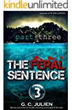 The Feral Sentence: Part 3 (The Feral Sentence Serial)