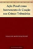 Ação Penal como Instrumento de Coação nos Crimes Tributários