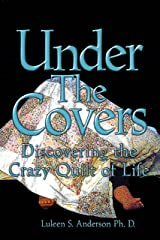 Under The Covers: Discovering the Crazy Quilt of Life Kindle Edition