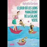 Le jour où les lions mangeront de la salade verte: Le nouveau roman de Raphaëlle Giordano