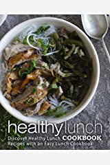 Healthy Lunch Cookbook: Discover Healthy Lunch Recipes with an Easy Lunch Cookbook (2nd Edition) Kindle Edition