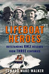 Lifeboat Heroes: Outstanding RNLI Rescues from Three Centuries Kindle Edition