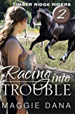 Racing into Trouble (Timber Ridge Riders Book 2)