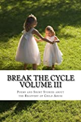 Break The Cycle Volume III - Recovery: Poems and Short Stories about the Recovery of Child Abuse Kindle Edition