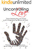 Uncontrolling Love: Essays Exploring the Love of God, with Introductions by Thomas Jay Oord