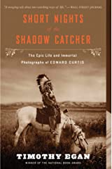 Short Nights of the Shadow Catcher: The Epic Life and Immortal Photographs of Edward Curtis by Timothy Egan (1-Aug-2013) Paperback Paperback