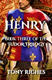 Henry - Book Three of the Tudor Trilogy (English Edition)