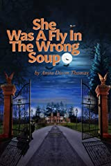 She Was A Fly In The Wrong Soup Kindle Edition