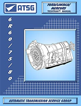 atsg 6r60/75/80 transmission repair manual (6r60 transmission - 6r60  transmission master kit - 6r60 explorer - best repair book available!),