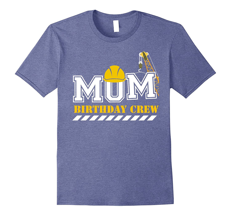 Mom Birthday Crew Construction Birthday Party T-Shirt-mt