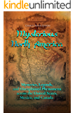 Mysterious North America: Mysteries, Legends, and Unexplained Phenomena across the United States, Mexico, and Canada (English Edition)
