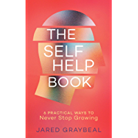 The Self Help Book: 6 Practical Ways to Never Stop Growing